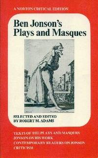 Ben Jonson's Plays and Masques. Text of The Plays and Masques. Jonson On His Work. Comtemporary Readers on Jonson. Criticism