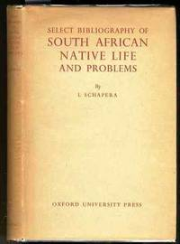 SELECT BIBLIOGRAPHY OF SOUTH AFRICAN NATIVE LIFE AND PROBLEMS. COMPILED  FOR THE INTER-UNIVERSITY COMMITTEE FOR AFRICAN STUDIES UNDER THE DIRECTION  OF I. SCHAPERA.