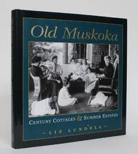 Old Muskoka: Century Cottages & Summer Estates by  Liz Lundell - 1st Edition - 2003 - from Minotavros Books (SKU: 005090)
