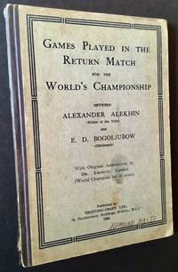 Games Played in the Return Match for the World's Championship Between Alexander Alekhin (Holder of the Title) and E.D. Bogoljubow (Challenger)