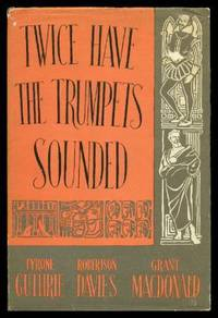 TWICE HAVE THE TRUMPETS SOUNDED - A Record of the Stratford Shakespearean Festival in Canada: 1954