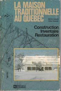 La maison traditionnelle au Québec.   -    Construction, inventaire, restauration.