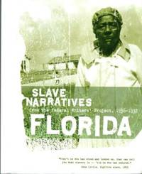 image of Florida Slave Narratives: A Folk History Of Slavery In Florida From Interviews With Former Slaves