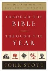 Through the Bible, Through the Year: Daily Reflections from Genesis to Revelation by John Stott - Hardcover - 2006-09-05 - from Books Express and Biblio.com