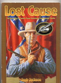 Lost Cause. the True Story of Famed Texas Gunslinger John Wesley Hardin. by  Jack Jackson - Paperback - Signed First Edition - 1998 - from Quinn & Davis Booksellers (SKU: 123715)