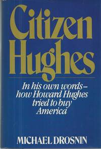 image of Citizen Hughes In His Own Words, How Howard Hughes Tried to Buy America.