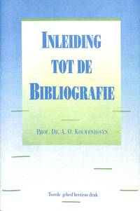 Inleiding tot de bibliografie. Oude en nieuwe wegen voor het zoeken en  toegankelijk maken van documentaire informatie. by  A.O KOUWENHOVEN - from Frits Knuf Antiquarian Books (SKU: 11090)