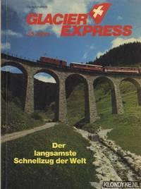 Glacier Express 55 Jahre. Der langsamste Schnellzug der Welt