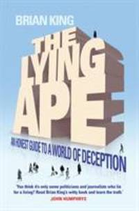 Lying Ape : An Honest Guide to a World of Deception