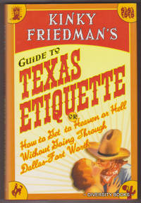 KINKY FREIDMAN'S GUIDE TO TEXAS ETIQUETTE : Or How to Get to Heaven or Hell Without Going Through Dallas-Fort Worth