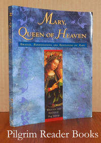 Mary, Queen of Heaven: Miracles, Manifestations, and Meditations on Mary.