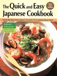 The Quick and Easy Japanese Cookbook : Great Recipes from Japan's Favorite TV Cooking Show Host