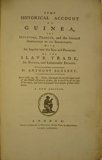 Some historical account of Guinea, its situation, produce, and the general disposition of its inhabitants. With an inquiry into the rise and progress of the slave trade, its nature, and lamentable effects. New edition.