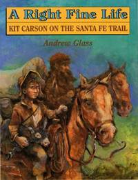 image of A Right Fine Life : Kit Carson on the Santa Fe Trail