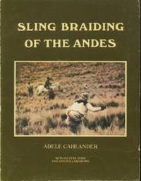 Sling Braiding of the Andes by  Adele; Elayne Zorn & Ann Pollard Rowe Cahlander - Paperback - 1980 - from Black Sheep Books and Biblio.com