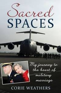 Sacred Spaces : My Journey to the Heart of Military Marriage