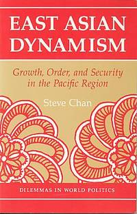 East Asian dynamism: growth, order, and security in the Pacific region. (Dilemmas in world politics)