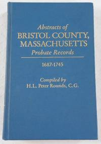 Abstracts of Bristol County, Massachusetts Probate Records, 1687-1745
