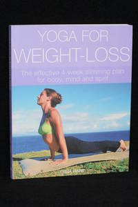 Yoga For Weight-Loss; The Effective 4-Week Slimming Plan for Body, Mind, and Spirit