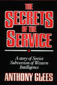 The Secrets of the Service, A Story of Soviet Subversion of Western Intelligence