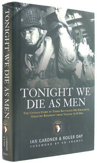 Tonight We Die As Men: The untold story of Third Battalion 506 Parachute Infantry Regiment from...