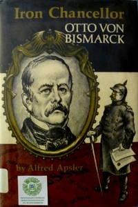 Iron Chancellor:  Otto Von Bismarck