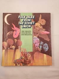 Folk Tales From the Soviet Union The Ukraine, Byelorussia and Moldavia