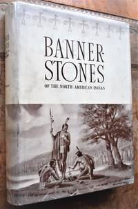 Banner-Stones Of The North American Indian [SIGNED]