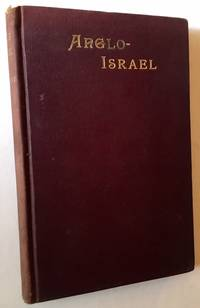 Anglo-Israel and the Jewish Problem: The Ten Lost Tribes of Israel Found and Identified in the Anglo-Saxon Race/The Jewish Problem Solved in the Reunion of Israel and Judah, and Restoration of the Israelitish Nation
