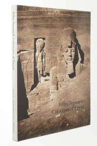 Felix Teynard: Calotypes of Egypt, A Catalogue Raisonne