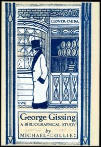 George Gissing: A Bibliographical Study. by COLLIE (Michael) - Hardcover - from Forest Books and Biblio.com