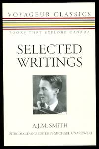 SELECTED WRITINGS: A.J.M. SMITH.  VOYAGEUR CLASSICS - BOOKS THAT EXPLORE CANADA.
