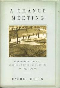 A Chance Meeting: Intertwined Lives of Writers and Artists, 1854-1967