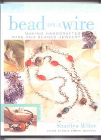 image of BEAD ON A WIRE:  MAKING HANDCRAFTED WIRE AND BEADED JEWELRY.
