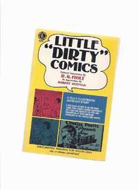 Little Dirty Comics:  A Fully Illustrated Socio Sex Study: A Nostalgic Return to an Era When...