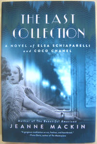 The Last Collection: A Novel of Elsa Schiaparelli and Coco Chanel by  Jeanne Mackin - First Edition stated, First Printing by numberline - from West of Eden Books (SKU: 10818)