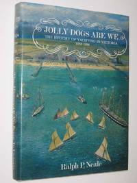 Jolly Dogs Are We : The History of Yachting in Victoria 1838-1894
