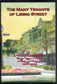 THE MANY TENANTS OF LIEBIG STREET A Walk Up Liebig Street to Raglan Parade  1847-2004