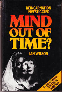 Mind Out of Time? Reincarnation Claims Investigated by  Ian Wilson - First Edition - 1981 - from John Thompson (SKU: 24119)