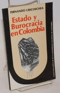Estado y Burocracia en Colombia: Historia y Organizacion