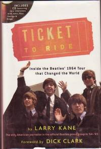 Ticket to Ride:  Inside the Beatles\' 1964 Tour That Changed the World  ...includes CD featuring Rare Interviews with John, Paul, George & Ringo