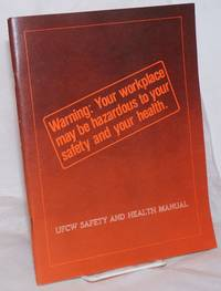 image of Warning: Your workplace may be hazardous to your safety and your health.  UFCW Safety and Health Manual