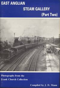 East Anglian Steam Gallery Part Two: Photographs from the Frank Church Collection by Mann, J. D. (Compiler) - 1988