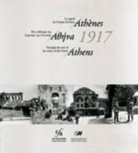 image of  Athens 1917, Through the Eyes of the Army of the Orient = Athenes 1917, Le regard de l'armée d'Orient
