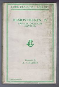 image of Demosthenes: Vol. IV. Private Orations XXVII-XL, with an English translation by A T Murray