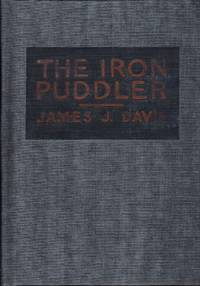 The Iron Puddler:  My Life in the Rolling Mills and What Came of It by  James J Davis - Hardcover - 1922 - from HGBooks (SKU: 7746)