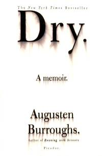 Dry: A Memoir by  Augusten Burroughs - Paperback - 2004-04-01 - from Kayleighbug Books and Biblio.com