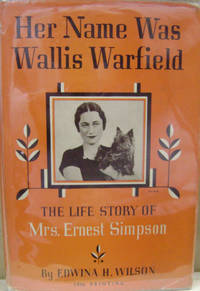 Her Name Was Wallis Warfield:  The Life Story of Mrs. Ernest Simpson