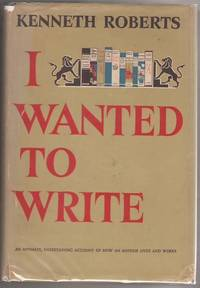 I Wanted to Write by  Kenneth Roberts - First Edition - 1949 - from Mystery Cove Book Shop and Biblio.com