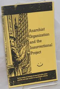 image of Anarchist Organization and the Insurrectional Project: for the creation of moments of mass destruction where creativity and anger combine in unpredictable collusion